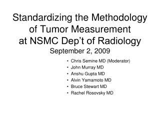 Standardizing the Methodology of Tumor Measurement  at NSMC Dep't of Radiology September 2, 2009