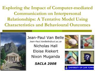 Jean-Paul Van Belle Jean-Paul.VanBelle@uct.ac.za Nicholas Hall Eloise Riekert Nixon Muganda SACLA 2008