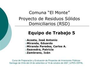 Equipo de Trabajo 5 Acosta, José Antonio Miranda, Eduardo Miranda Paredes, Carlos A. Saavedra, Patricia Zambrano, Iván