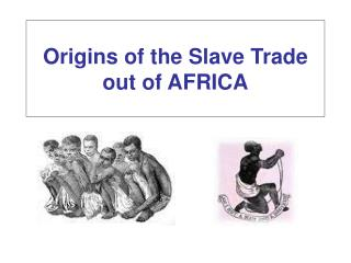 Origins of the Slave Trade  out of AFRICA