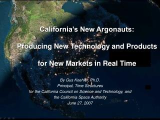 By Gus Koehler, Ph.D. Principal, Time Structures for the California Council on Science and Technology, and  the Califor