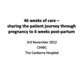 46 weeks of care –  sharing the patient journey through pregnancy to 6 weeks post-partum