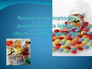 Nowoczesne metody projektowania  leków - chemia kombinatoryczna
