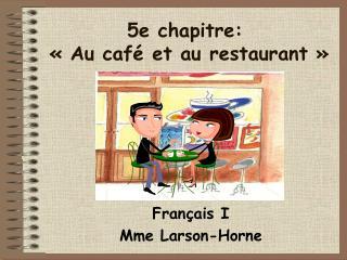 5e chapitre:    Au caf  et au restaurant