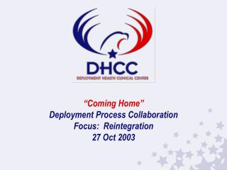 """Coming Home"" Deployment Process Collaboration Focus:  Reintegration 27 Oct 2003"