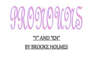 """Y"" AND ""EN"" BY BROOKE HOLMES"