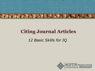 Citing Journal Articles         12 Basic Skills for IQ