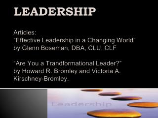 Articles:  Effective Leadership in a Changing World  by Glenn Boseman, DBA, CLU, CLF   Are You a Trandformational Leader