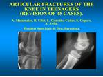ARTICULAR FRACTURES OF THE KNEE IN TEENAGERS REVISION OF 45 CASES.  A. Matamalas, R. Ullot, L. Gonz lez Ca as, S. Cepero