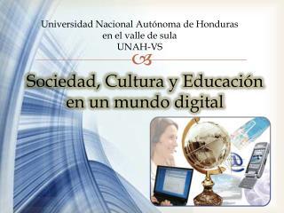 Sociedad, Cultura y Educación  en un mundo digital