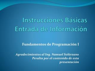 Instrucciones Básicas Entrada de Información