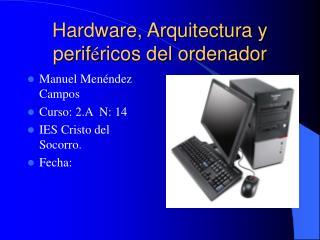 Hardware, Arquitectura y perif é ricos del ordenador