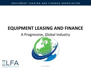 EQUIPMENT LEASING AND FINANCE A Progressive, Global Industry