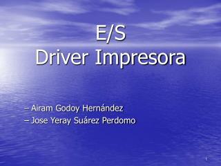 E/S Driver Impresora