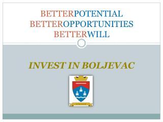 BETTER POTENTIAL BETTER OPPORTUNITIES BETTER WILL INVEST IN BOLJEVAC