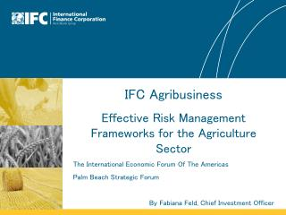 IFC Agribusiness Effective Risk Management Frameworks for the Agriculture Sector The  International Economic Forum Of T