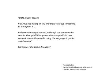 � Data always speaks.  It  always has a story to tell, and there�s always something to learn from it �