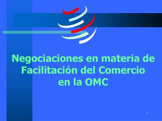 Negociaciones en materia de  Facilitación del Comercio  en la OMC
