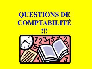 QUESTIONS DE COMPTABILITÉ !!!