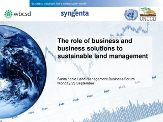 The role of business and business solutions to sustainable land management Sustainable Land Management Business Forum M