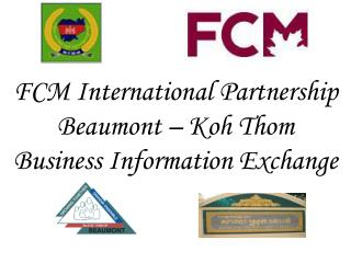 FCM International Partnership Beaumont �  Koh  Thom Business Information Exchange