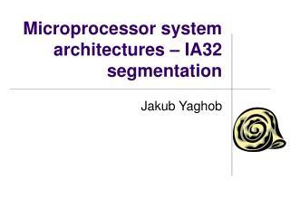 Microprocessor system architectures – IA32 segmentation