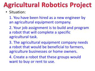 Situation: 1. You have been hired as a new engineer by an agricultural equipment company.