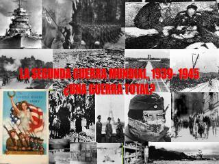 LA SEGUNDA GUERRA MUNDIAL, 1939- 1945 �UNA GUERRA TOTAL?