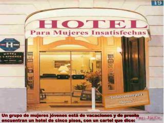 Un grupo de mujeres jóvenes está de vacaciones y de pronto encuentran un hotel de cinco pisos, con un cartel que dice: