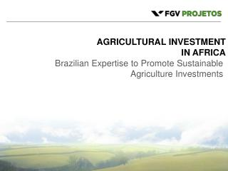 AGRICULTURAL INVESTMENT  IN AFRICA Brazilian Expertise  to Promote Sustainable Agriculture Investments