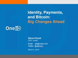 Identity,  Payments ,  and  Bitcoin :  Big Changes Ahead