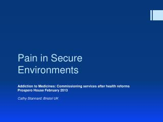 Pain in Secure Environments