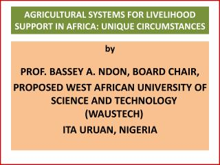 AGRICULTURAL SYSTEMS FOR LIVELIHOOD SUPPORT IN AFRICA: UNIQUE  CIRCUMSTANCES