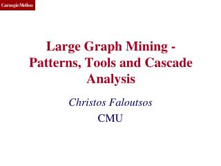 Large Graph Mining - Patterns, Tools and Cascade Analysis