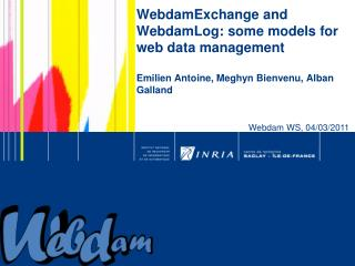 WebdamExchange  and  WebdamLog : some models for web data management Emilien  Antoine, Meghyn Bienvenu,  Alban Galland
