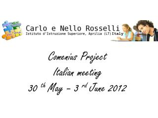 Comenius  Project Italian  meeting  30  th May – 3  rd June  2012