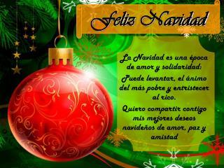 La Navidad es una época de amor y solidaridad: Puede levantar, el ánimo del más pobre y entristecer al rico.