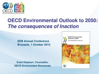 OECD Environmental Outlook to 2050:  The consequences of Inaction EEB Annual Conference Brussels, 1 October 2012
