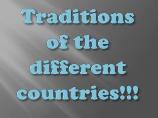 Traditions of the different countries!!!