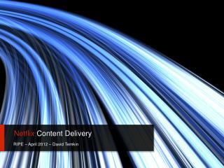Netflix  Content Delivery