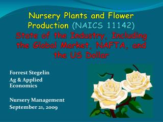 Nursery Plants and Flower Production  (NAICS 11142 ) State of the Industry, Including the Global Market, NAFTA, and the