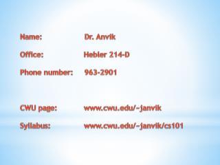 Name:                    Dr.  Anvik Office:                   Hebler  214-D Phone number:      963-2901 CWU page: