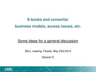 E- books and consortia :  business  models,  access issues , etc.