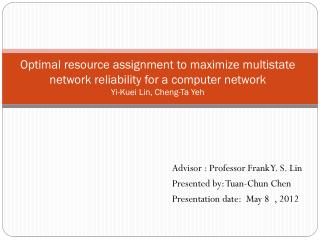 Optimal resource assignment to maximize multistate network reliability for a computer network Yi- Kuei  Lin, Cheng-Ta