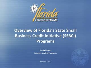 Overview of Florida�s State Small Business Credit Initiative (SSBCI) Programs