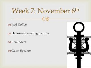 Week 7: November 6 th