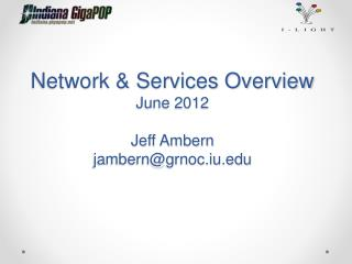 Network & Services Overview June 2012 Jeff Ambern jambern@grnoc.iu.edu