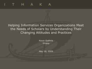 Helping Information Services Organizations Meet the Needs of Scholars by Understanding Their Changing Attitudes and Pra