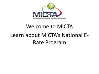 Welcome to MiCTA Learn about MiCTA's National E-Rate Program