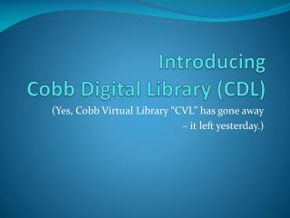 Introducing  Cobb Digital  Library (CDL)
